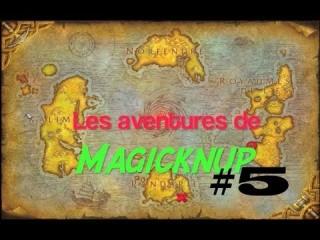 Les aventures de Magicknup - WoW MP #5