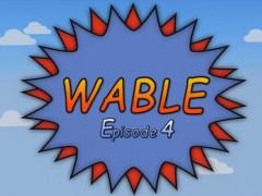 Wable - Épisode 4