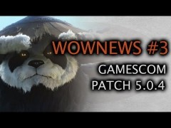 Wownews #3 : Gamescom 2012 et Patch 5.0.4
